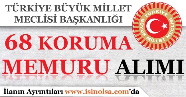 Türkiye Büyük Millet Meclisi 68 Koruma Memuru Alımı Yapıyor!