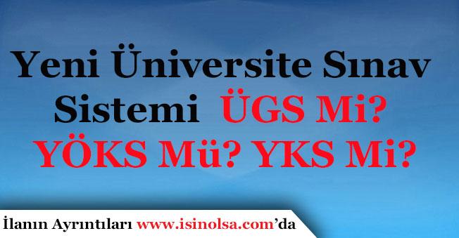 Yeni Üniversite Sınav Sistemi ÜGS Mi? YÖKS Mü? YKS Mi?