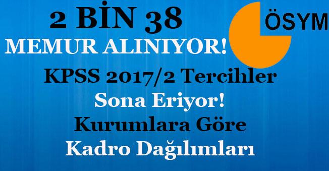 2 Bin 38 Memur Alımı KPSS 2017/2 Tercihleri Bitiyor! Tüm Kurumlara Göre Kadro Dağılımları