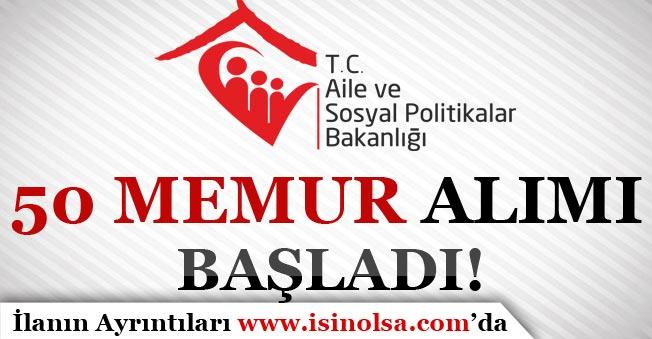 Aile ve Sosyal Politikalar Bakanlığı 50 Memur Alımı Başvuruları Başladı!