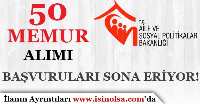 Aile ve Sosyal Politikalar Bakanlığı 50 Memur Alımı Başvuruları Sona Eriyor!