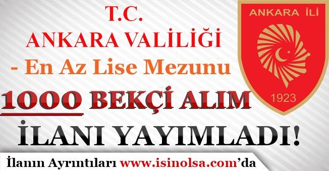 Ankara Valiliği 1000 Bekçi Alım İlanı Yayımladı! En Az Lise Mezunu