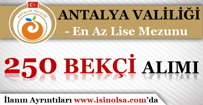 Antalya Valiliği 250 Bekçi Alımı Yapacak! En Az Lise Mezunu ve KPSS'siz