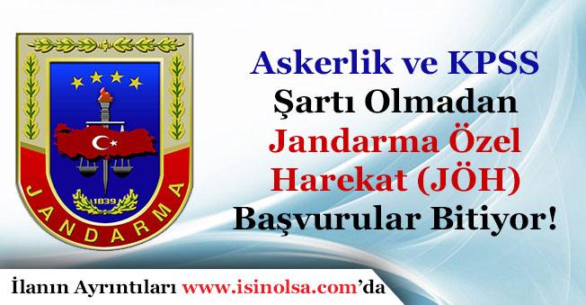 Askerlik ve KPSS Şartsız Jandarma Özel Harekat (JÖH) Başvuruları Bitiyor!