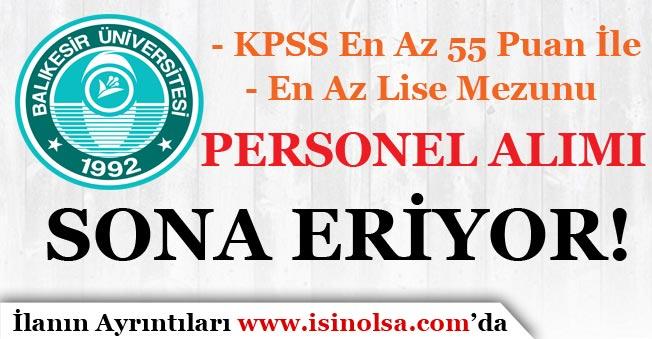 Balıkesir Üniversitesi 9 Personel Alımı Başvuruları Sona Eriyor! KPSS En Az 55 Puan