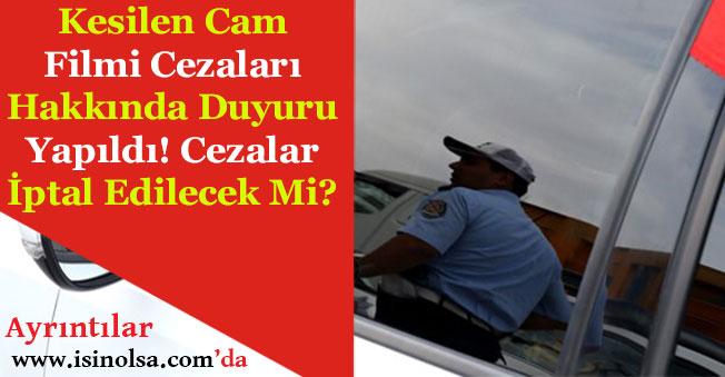Başbakan Yardımcısı Duyurdu! Cam Filmi Cezaları İptal Olacak Mı? Yoksa Cezalar Ödenecek Mi?