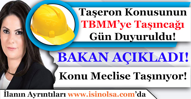 Çalışma Bakanı Taşeron Konusunun TBMM'ye Getirileceği Tarihi Açıkladı!