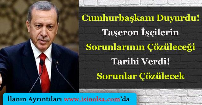 Cumhurbaşkanı Erdoğan Taşeron İşçilerin Sorunlarının Çözüleceği Tarihi Duyurdu!
