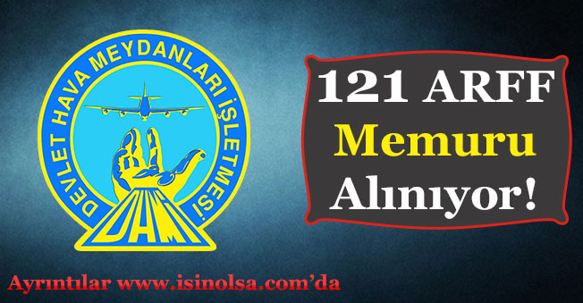Devlet Hava Meydanları (DHMİ) 121 ARFF Memuru Alıyor!