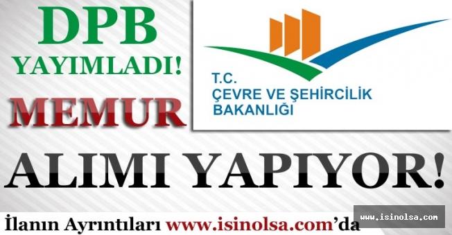 DPB Yayımladı !Çevre ve Şehircilik Bakanlığı Memur Alımı Yapıyor!