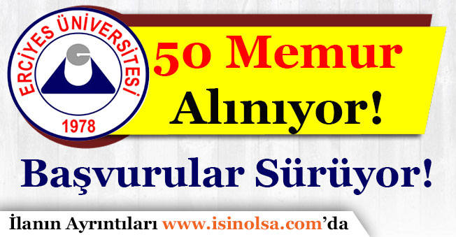 Erciyes Üniversitesi 50 Memur Alımı Başvuruları Sürüyor!