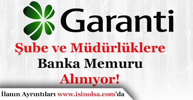 Garanti Bankası Şube ve Müdürlüklerde Çalışacak Memur Alımı Yapıyor!