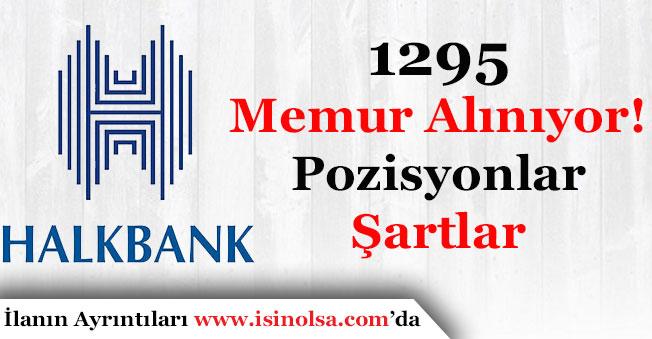 Halkbank 1295 Memur Alımı Başvuruları Sürüyor! Başvuru Şartları