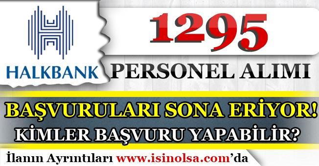 Halkbank 1295 Personel Alımı Başvuruları Sona Eriyor! Kimler Başvuru Yapabilir?