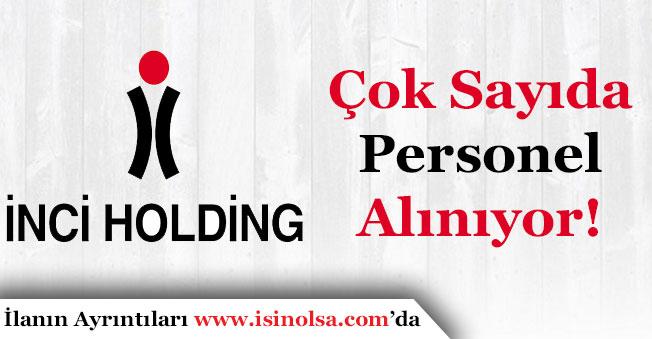 İnci Holding Çok Sayıda Personel Alıyor!