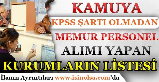 Kamuya KPSS Şartı Olmadan Memur Personel Alımı Yapan Kurumların Listesi