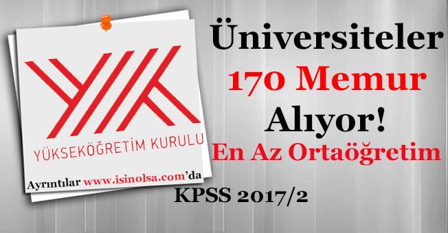 KPSS 2017/2 Merkezi Ataması ile Üniversiteler 170 Memur Alıyor! En Az Ortaöğretim