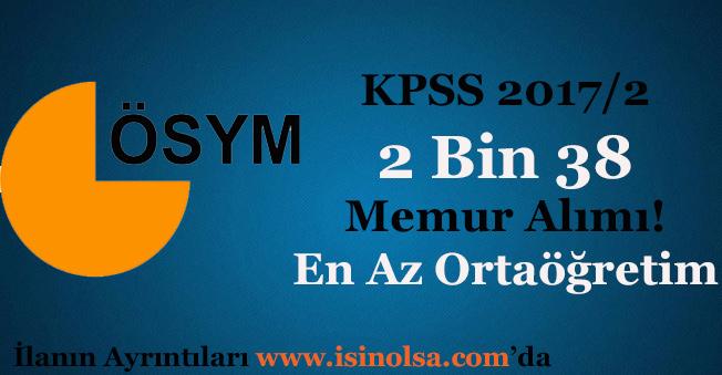 KPSS 2017/2 Tercihleri ile 2 Bin 38 Memur Alınıyor! En Az Ortaöğretim Mezunu