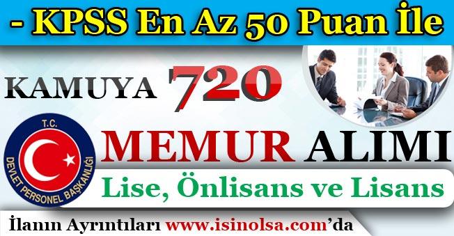 KPSS En Az 50 Puan İle Kamuya 720 Memur Personel Alımı Yapılıyor!