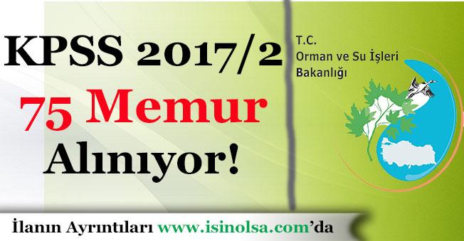 Orman ve Su İşleri Bakanlığı KPSS 2017/2 Atamasıyla 75 Memur Alımı Yapıyor!