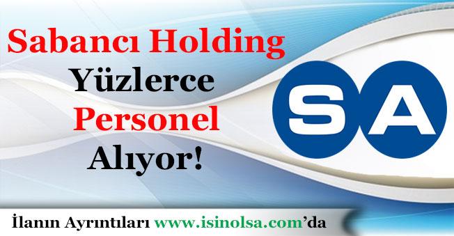 Sabancı Holding Yüzlerce Personel Alacağını Duyurdu!