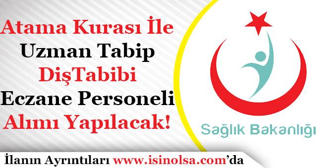 Sağlık Bakanlığı Uzman Tabip, Tabip, Diş Tabibi ve Eczacı Personeli Ataması Yapacak!