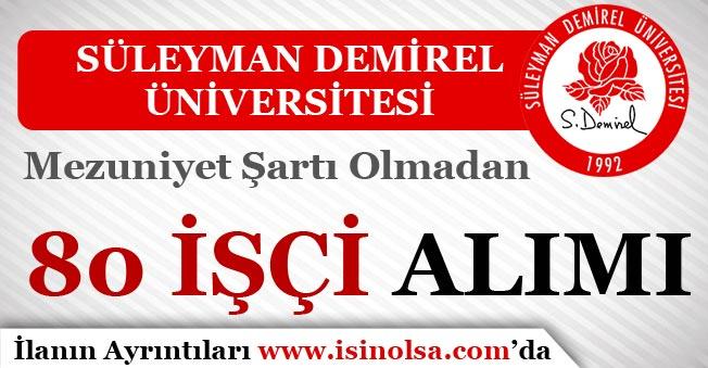 Süleyman Demirel Üniversitesi 80 İşçi Alımı Yapıyor!