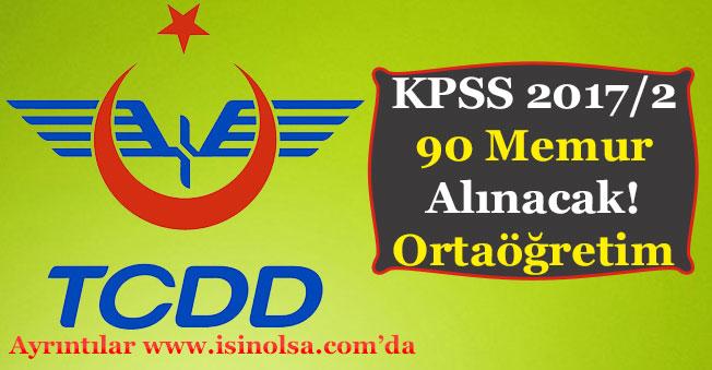 TCDD 90 Memur Alacak! Ortaöğretim Mezunu (KPSS 2017/2)