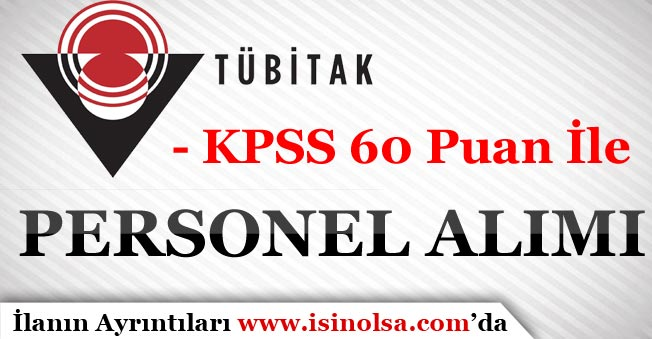 TÜBİTAK KPSS 60 Puan İle Kamu Personeli Alımı Yapıyor!