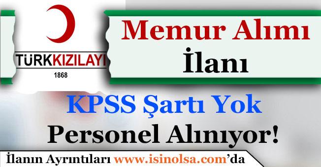Türk Kızılayı Türkiye Geneli KPSS Şartsız Çok Sayıda Memur ve Personel Alıyor!