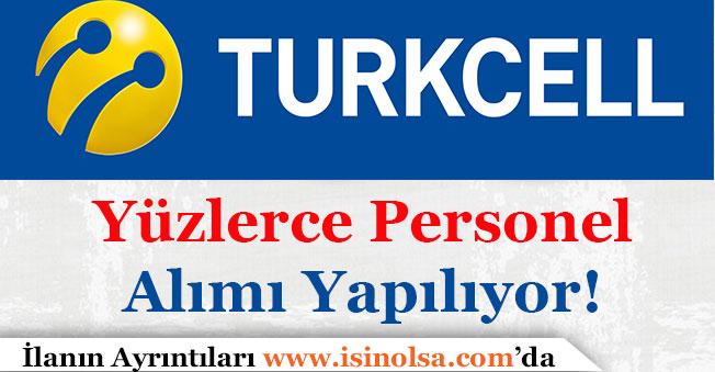 Turkcell Yurt Geneli Yüzlerce Personel Alıyor!