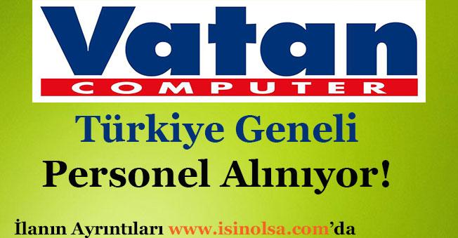 Vatan Computer Türkiye Geneli Personel Alımı Yapıyor!