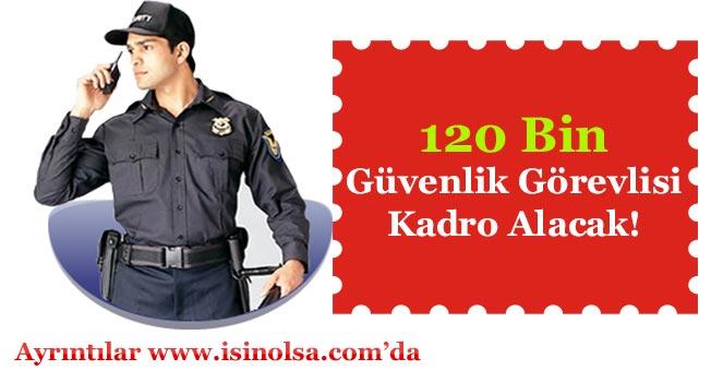 120 Bin Güvenlik Görevlisine Kadro Verilecek!
