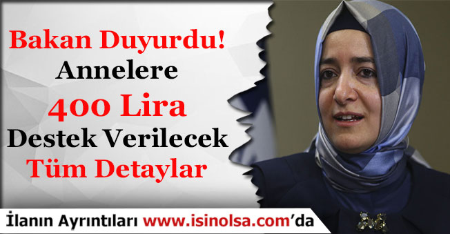 Aile Bakanı Duyurdu! Annelere 400 Lira Destek Ödemesi Yapılacak!