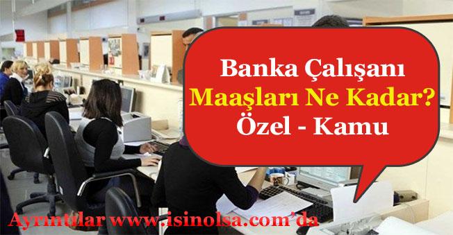 Banka Memuru Maaşları Ne Kadar? (Pozisyonlara Göre) Kamu - Özel Sektör