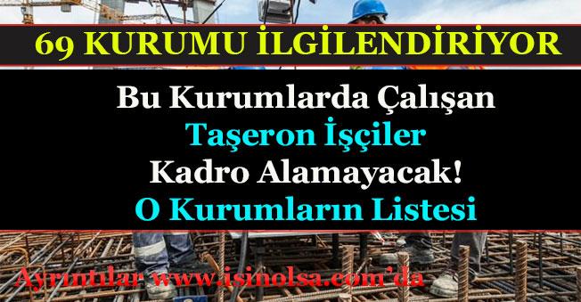 Bu Kurumlarda Çalışan Taşeron İşçiler Kadro Alınmayacak! 69 Kurumun Listesi