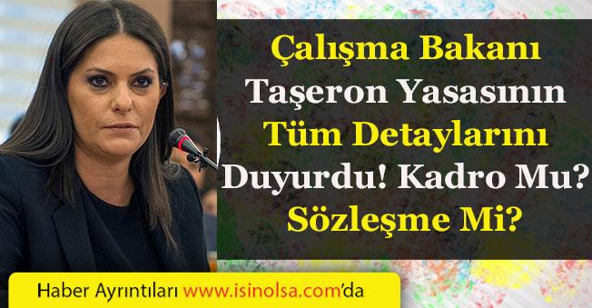 Çalışma Bakanı Taşerona Yasasının Tüm Detaylarını Açıkladı! Kadro Mu? Sözleşme Mi?