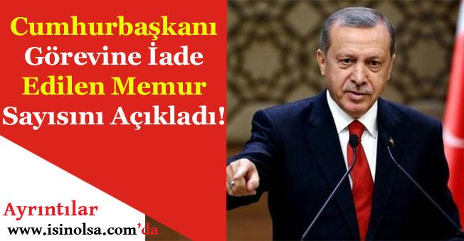 Cumhurbaşkanı Erdoğan Görevine İade Edilen Memur Sayısını Açıkladı!