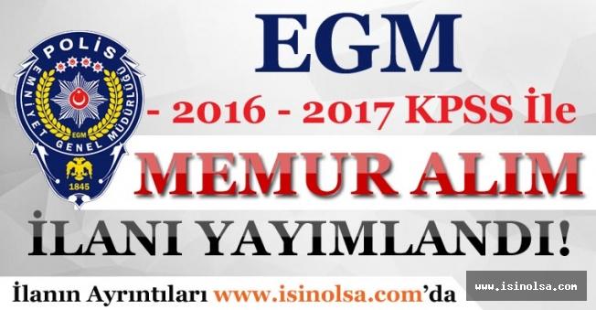 EGM 2016 - 2017 KPSS ile Memur Alım İlanı Yayımladı!