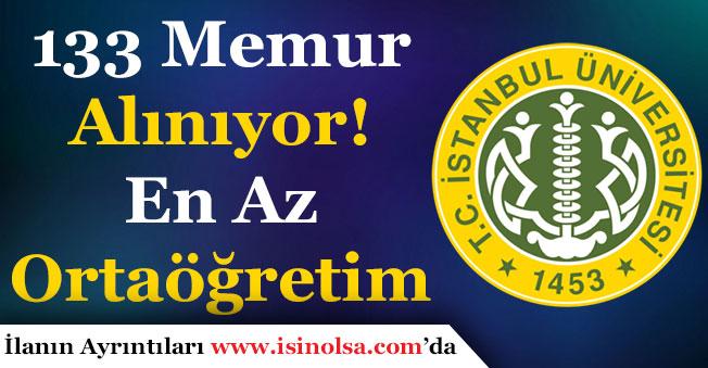 İstanbul Üniversitesi En Az Lise Mezunu 133 Memur Alımı Başvuruları Sürüyor!