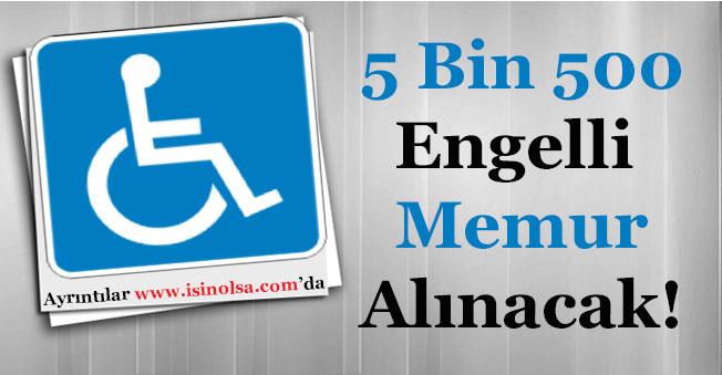 Kamuya 5 Bin 500 Engelli Memur Alımı Yapılacak!