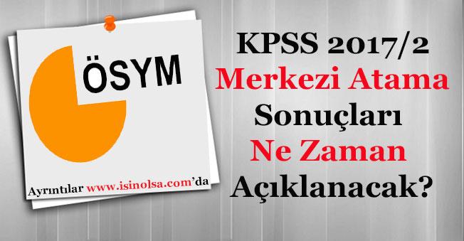 KPSS 2017/2 Merkezi Atama Sonuçları Ne Zaman Açıklanacak? Tarih Duyuruldu Mu?