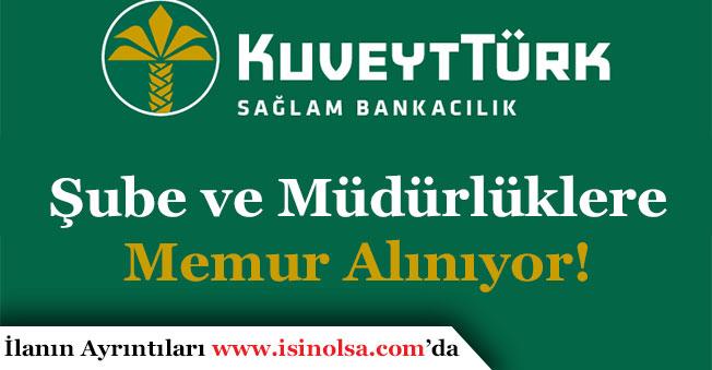 Kuveyt Türk Katılım Bankası Şube ve Müdürlüklere Memur Alımı Yapıyor!