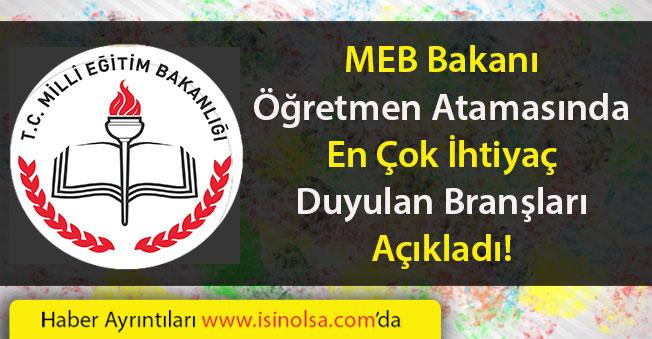 MEB Bakanı Öğretmen Atamalarında En Çok İhtiyaç Duyulan Branşları Açıkladı!