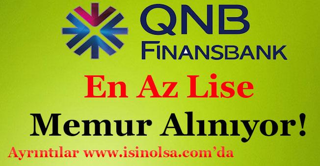QNB Finansbank Şube ve Müdürlüğü İçin Memur Alımı Yapıyor!