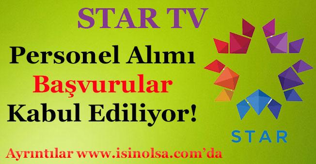 Star TV Personel İlanları! Başvurular Kabul Ediliyor