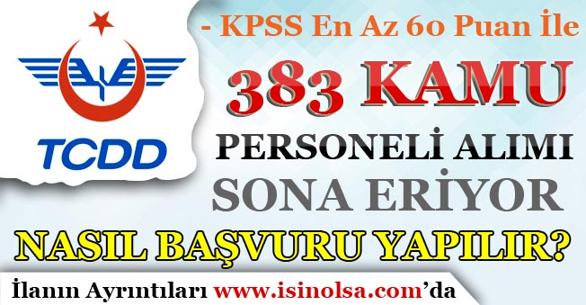 TCDD 383 Kamu Personeli Alımı Başvuruları Sona Eriyor! KPSS En Az 60 Puan