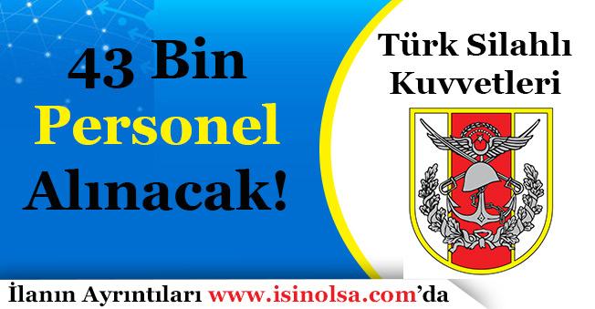 Türk Silahlı Kuvvetleri (TSK) 43 Bin Personel Alımı Yapacak!