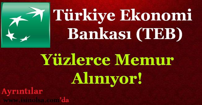 Türkiye Ekonomi Bankası (TEB) Şubeleri İçin Banka Memuru Alımı Yapıyor!