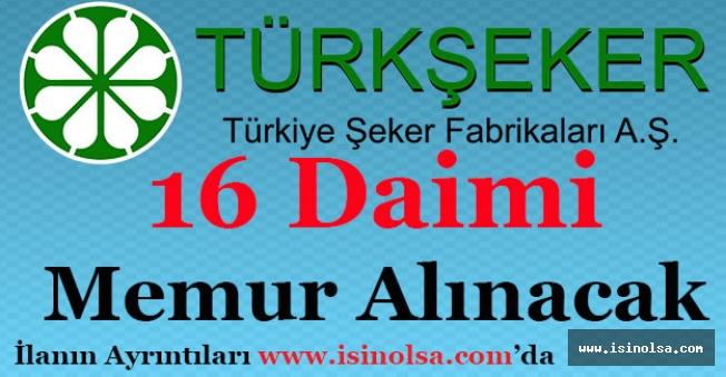 Türkiye Şeker Fabrikaları 16 Daimi Memur Personel Alıyor!